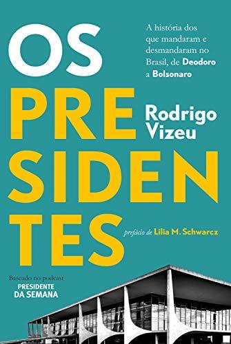 Os presidentes: a história dos que mandaram e desmandaram no Brasil, de Deodoro a Bolsonaro