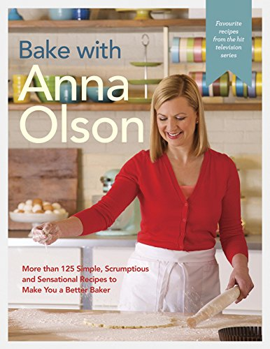 Bake with Anna Olson: More than 125 Simple, Scrumptious and Sensational Recipes to Make You a Better Baker (English Edition)