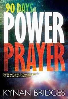 90 Days of Power Prayer: Supernatural Declarations to Transform Your Life by [Kynan Bridges]