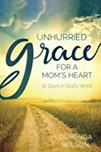 Unhurried Grace for a Mom's Heart: 31 Days in God's Word