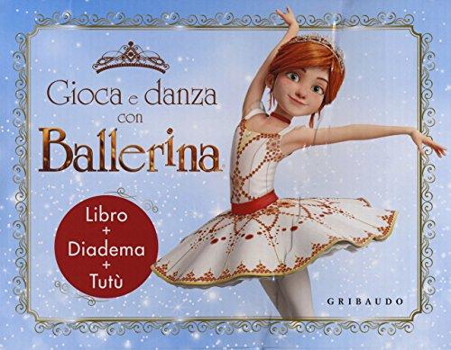Gioca e danza con Ballerina. Ediz. a colori. Con gadget