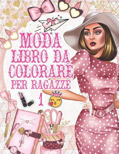 Moda Libro da Colorare per Ragazze 1: Ampia collezione di pagine da colorare di vestiti di bellezza alla moda / +50 favolosi vestiti carini per ... / Regalo di ritorno a scuola per ragazze
