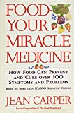 Food: Your Miracle Medicine : How Food Can Prevent and Cure over 100