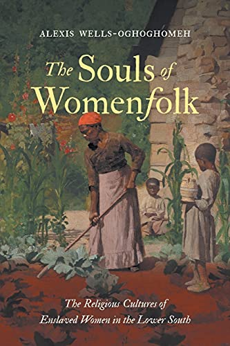 The Souls of Womenfolk: The Religious Cultures of Enslaved Women in the Lower South