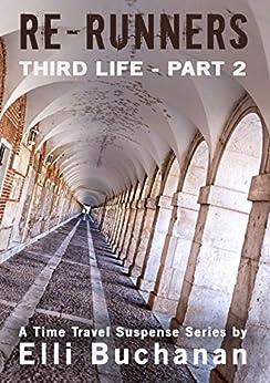 Re-Runners Third Life Part 2: A Time Travel Suspense Series by [Elli Buchanan]