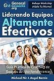 Coaching y Liderazgo: Liderando Equipos Altamente Efectivos - Guia Practica de Coaching de Equipos de Alto Rendimiento (Series de Influencia y Liderazgo ... y Servicios) (The Leadership Series)