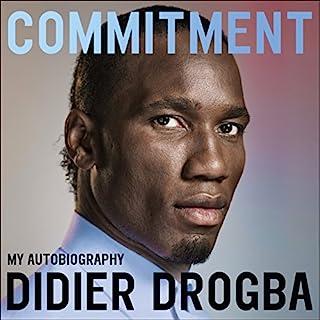 Commitment     My Autobiography              Autor:                                                                                                                                 Didier Drogba                               Sprecher:                                                                                                                                 Stefan Cornicard                      Spieldauer: 9 Std. und 38 Min.     4 Bewertungen     Gesamt 4,5