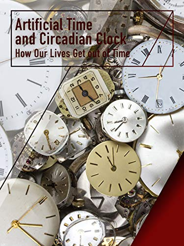 Artificial Time and Circadian Clock - How Our Lives Get out of Time