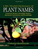 CRC World Dictionary of Plant Names: Common Names, Scientific Names, Eponyms, Synonyms, and Etymology - Umberto Quattrocchi