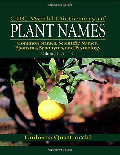 Download CRC World Dictionary of Plant Names: Common Names, Scientific Names, Eponyms, Synonyms, and Etymology 0849326753