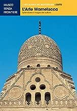 L'Arte Mamelucca. Splendore e Magia del Regno dei Sultani (L'Arte islamica nel Mediterraneo) (Italian Edition)