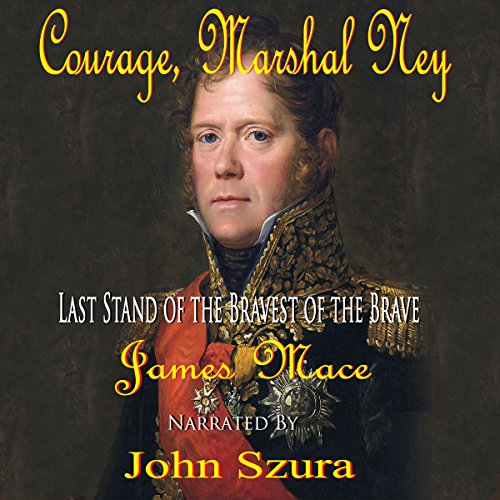 Courage, Marshal Ney Audiobook By James Mace cover art