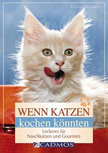 Wenn Katzen kochen könnten: Leckeres für Naschkatzen und Gourmets (Cadmos Heimtierpraxis)