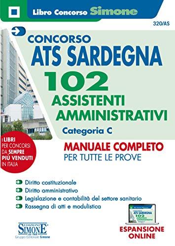 Concorso ATS Sardegna. 102 assistenti amministrativi. Categoria C. Manuale completo per tutte le prove. Con espansione online