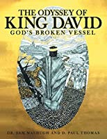 The Odyssey of King David: God's Broken Vessel