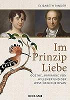 Im Prinzip Liebe: Goethe, Marianne von Willemer und der West-oestliche Divan