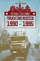 The Vodka-cola Cowboy: Trucking Russia 1990-1995