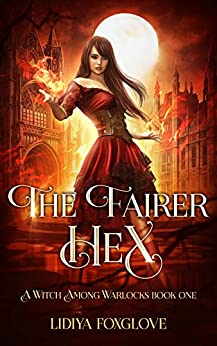 The Fairer Hex: A Paranormal Academy Series (A Witch Among Warlocks Book 1) by [Lidiya Foxglove]