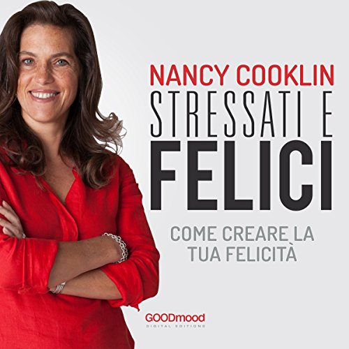 Stressati e felici: Come creare la tua felicità audiobook cover art
