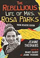 The Rebellious Life of Mrs. Rosa Parks: Adapted for Young People (ReVisioning History for Young People)