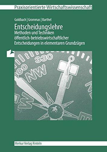 Entscheidungslehre: Methoden und Techniken öffentlich-betriebswirtschaftlicher Entscheidungen in elementaren Grundzügen