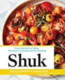 Image of Shuk: From Market to Table, the Heart of Israeli Home Cooking