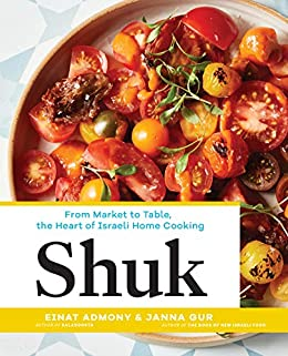 Shuk From Market To Table The Heart Of Israeli Home Cooking