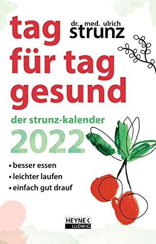 Tag für Tag gesund – Der Strunz-Kalender 2022: Besser essen – leichter laufen – einfach gut drauf - Taschenkalender 10,0 x 15,5 cm