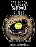 Eat Sleep Softball Repeat: Undated Elite Athlete Planner For Home and Away Events - Super Sports Mom , Dad and Coach Approved - Monthly Away Game Planner - Budget Tracker And More - Glove
