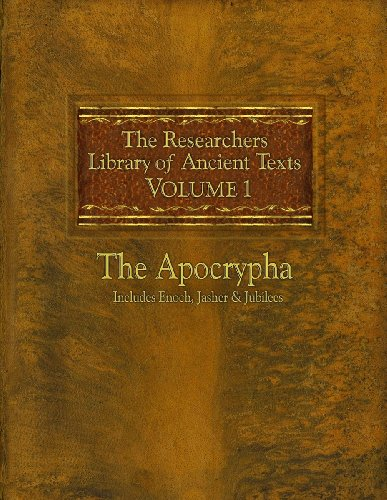 The Researchers Library of Ancient Texts: Volume One -- The Apocrypha: Includes the Books of Enoch, Jasher, and Jubilees