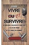 Vivre ET survivre: Se préparer, s'adapter et faire face à la fin du monde ou aux crises du quotidien