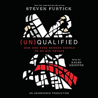 (Un)Qualified     How God Uses Broken People to Do Big Things              Written by:                                                                                                                                 Steven Furtick                               Narrated by:                                                                                                                                 Kaleo Griffith                      Length: 6 hrs and 1 min     3 ratings     Overall 4.7
