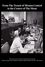 """From The TRENCH of Mission Control to the Craters of the Moon: """"The early years of America's human space program:  Stories from the men of Mission Control's  Flight Dynamics group: The Trench"""""""