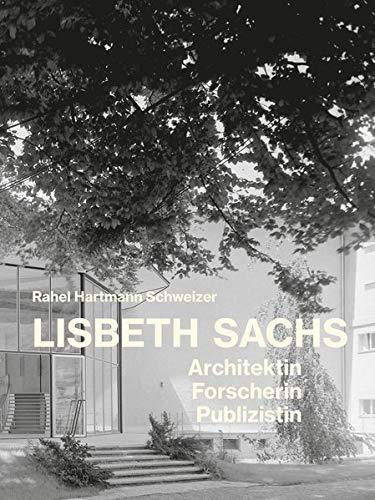 Lisbeth Sachs: Architektin, Forscherin, Publizistin (Dokumente zur modernen Schweizer Architektur)