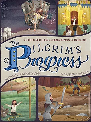 The Pilgrim's Progress : A Poetic Retelling of John Bunyan's Classic Tale