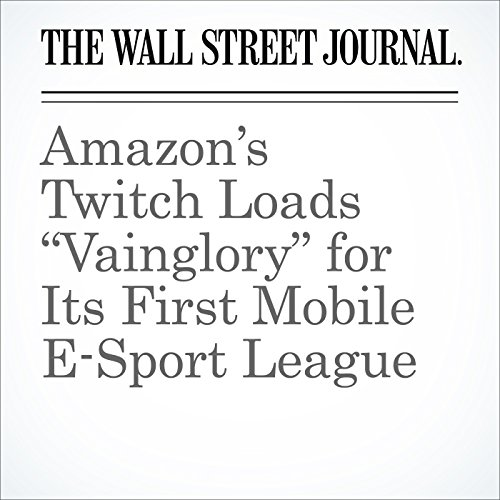 """Amazon's Twitch Loads """"Vainglory"""" for Its First Mobile E-Sport League audiobook cover art"""