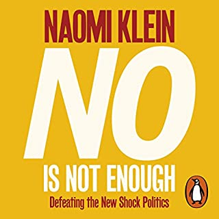 No Is Not Enough     Defeating the New Shock Politics              By:                                                                                                                                 Naomi Klein                               Narrated by:                                                                                                                                 Brit Marling                      Length: 7 hrs and 55 mins     61 ratings     Overall 4.8