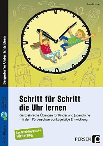 Schritt für Schritt die Uhr lernen: Ganz einfache Übungen für Kinder und Jugendliche i m Förderschwerpunkt geistige Entwicklung (4. bis 9. Klasse)