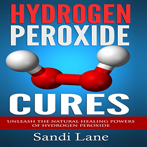Hydrogen Peroxide Cures: Unleash the Natural Healing Powers of Hydrogen Peroxide audiobook cover art