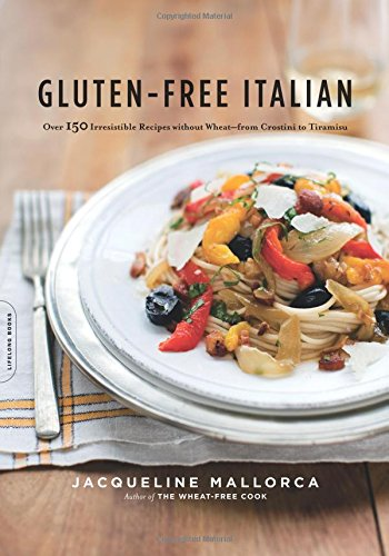 Gluten-Free Italian: Over 150 Irresistible Recipes without Wheat -- from Crostini to Tiramisu