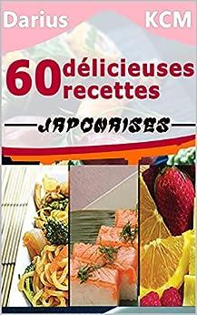 60 Délicieuses Recettes JAPONAISES (Les délicieuses recettes) (LES DÉLICIEUSES RECETTES- Darius KCM t. 1) par [Darius KCM]