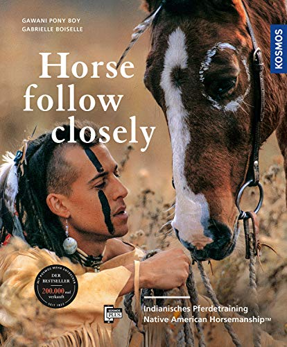 Horse, Follow Closely: Indianisches Pferdetraining - Native American Horsemanship