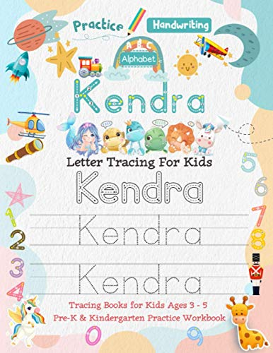 Kendra Letter Tracing for Kids: Personalized Name Primary Tracing Book for Kids Ages 3-5 in Preschool (Pre-K) and Kindergarten Learning How to Write ... to Practice Handwriting, Alphabets & Numbers.