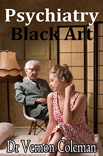 Psychiatry: Black art and confidence trick: A short monograph explaining the enduring and expanding myth of mental illness; and why you should never trust a psychiatrist.