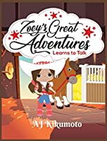 Zoey's Great Adventures - Learns to Talk: The healing power of horse therapy