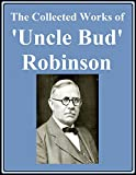The Collected Works of 'Uncle Bud' Robinson