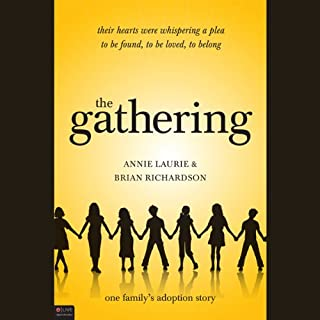 The Gathering     One Family's Adoption Story              By:                                                                                                                                 Annie Laurie,                                                                                        Brian Richardson                               Narrated by:                                                                                                                                 Annie Laurie,                                                                                        Brian Richardson                      Length: 8 hrs and 50 mins     10 ratings     Overall 3.8