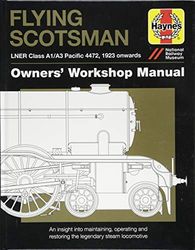 Flying Scotsman Manual: An Insight into Maintaining, Operating and Restoring the Legendary Steam Locomotive (Owners Workshop Manual) (Haynes Owners' Workshop Manuals) by Philip Atkins (2016-03-17)