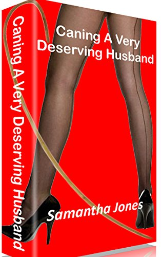 Caning A Very Deserving Husband: Severe spanking and caning from cruel femdom ladies (Husbands Caned By Their Wives) (English Edition)