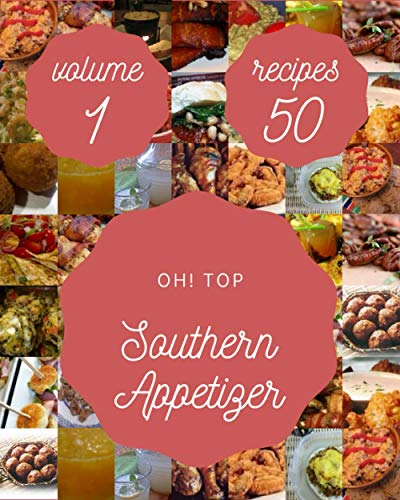 Oh! Top 50 Southern Appetizer Recipes Volume 1: Let's Get Started with The Best Southern Appetizer Cookbook!